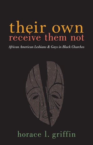 Their Own Receive Them Not: African American Lesbians and Gays in Black Churches 9780829815993