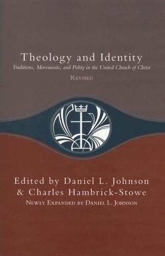 Theology and Identity: Traditions, Movements, and Polity in the United Church of Christ 9780829817720