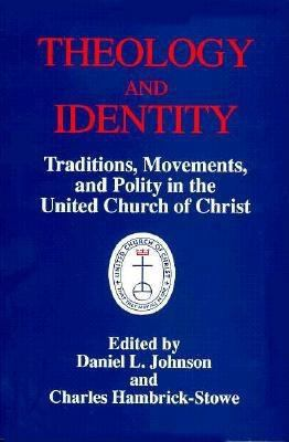 Theology and Identity of the United Church of Christ 9780829808070