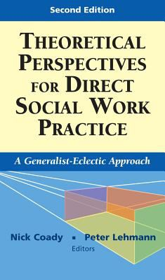 Theoretical Perspectives for Direct Social Work Practice: A Generalist-Eclectic Approach 9780826102867