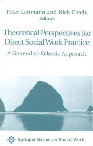Theoretical Perspectives for Direct Social Work Practice: A Generalist-Eclectic Approach 9780826113696