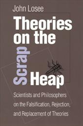 Theories on the Scrap Heap: Scientists and Philosophers on the Falsification, Rejection, and Replacement of Theories 3550587