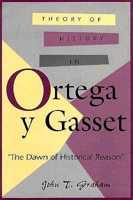 Theory of History in Ortega y Gasset: The Dawn of Historical Reason 9780826210845