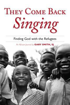 They Come Back Singing: Finding God with the Refugees 9780829427011
