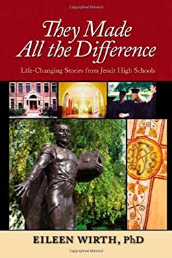They Made All the Difference: Life-Changing Stories from Jesuit High Schools 9780829421682