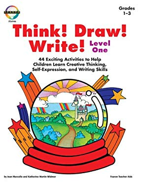 Think! Draw! Write!: 44 Exciting Activities to Help Children Learn Creative Thinking. Self-Expression, and Writing Skills 9780822469469