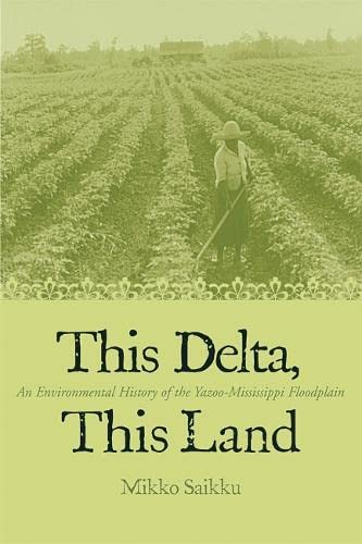 This Delta, This Land: An Environmental History of the Yazoo-Mississippi Floodplain 9780820326733
