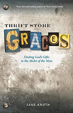 Thrift Store Graces: Finding God's Gifts in the Midst of the Mess 9780829436921