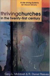 Thriving Churches in the Twenty-First Century: 10 Life-Giving Systems for Vibrant Ministry 3588344