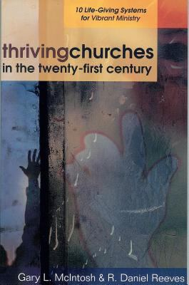 Thriving Churches in the Twenty-First Century: 10 Life-Giving Systems for Vibrant Ministry 9780825431708