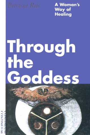 Through the Goddess: A Woman's Way of Healing 9780826408563
