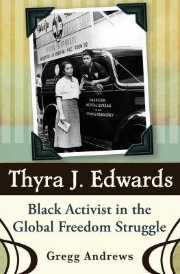 Thyra J. Edwards: Black Activist in the Global Freedom Struggle 9780826219121