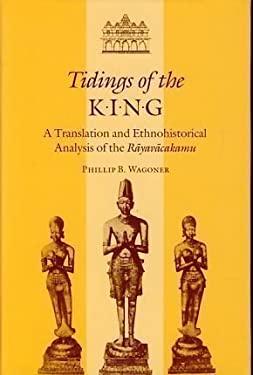 Tidings of the King : A Translation and Ethnohistorical Analysis of the Rayavacakamu