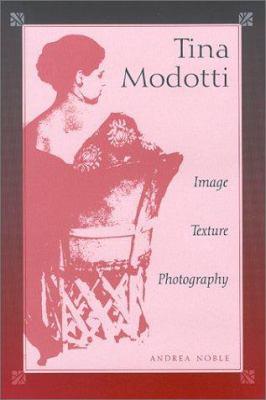 Tina Modotti: Image, Texture, Photography 9780826322548
