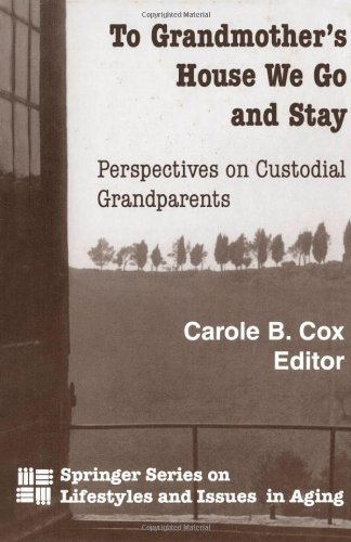 To Grandmother's House We Go and Stay: Perspectives on Custodial Grandparents 9780826112866