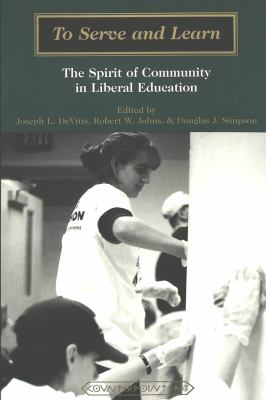 To Serve and Learn: The Spirit of Community in Liberal Education 9780820434506