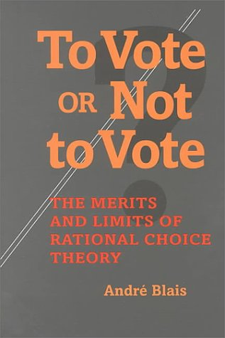 To Vote or Not to Vote: The Merits and Limits of Rational Choice Theory 9780822957348