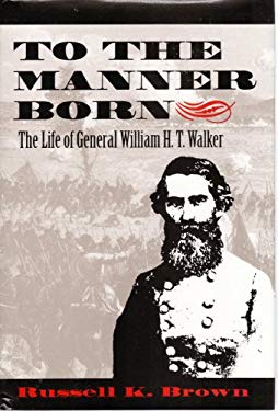 To the Manner Born: The Life of General William H.T. Walker 9780820315690
