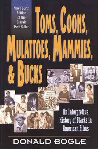 Toms, Coons, Mulattoes, Mammies, and Bucks: An Interpretive History of Blacks in American Films, Fourth Edition 9780826412676