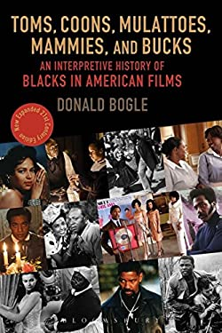Toms, Coons, Mulattoes, Mammies, and Bucks: An Interpretive History of Blacks in American Films New