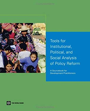 Tools for Institutional, Political, and Social Analysis of Policy Reform: A Sourcebook for Development Practitioners [With CDROM] 9780821368909