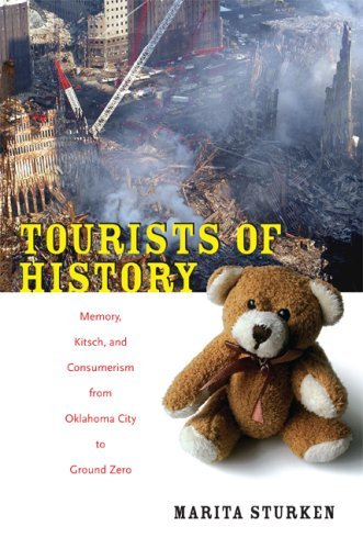 Tourists of History: Memory, Kitsch, and Consumerism from Oklahoma City to Ground Zero 9780822341222