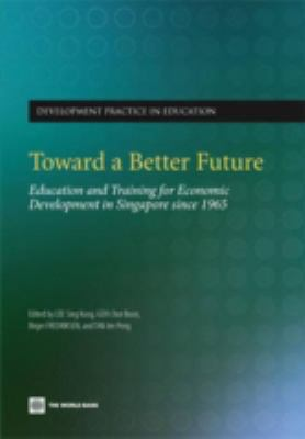 Toward a Better Future: Education and Training for Economic Development in Singapore Since 1965 9780821373750