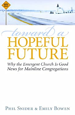 Toward a Hopeful Future: Why the Emergent Church Is Good News for Mainline Congregations 9780829818475