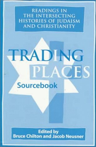 Trading Places Sourcebook: Readings in the Intersecting Histories of Judaism and Christianity 9780829811544
