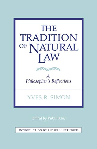 Tradition of Natural Law: A Philosopher's Reflections 9780823206414