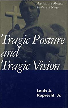 Tragic Posture and Tragic Vision: Against the Modern Failure of Nerve 9780826406866