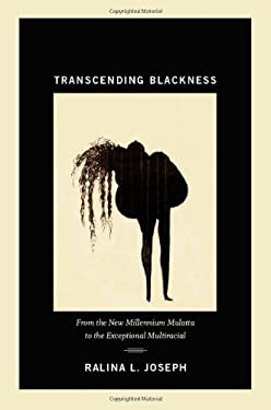 Transcending Blackness: From the New Millennium Mulatta to the Exceptional Multiracial 9780822352921