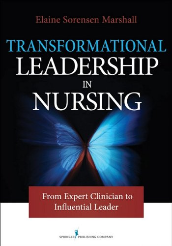 Transformational Leadership in Nursing: From Expert Clinician to Influential Leader 9780826105288