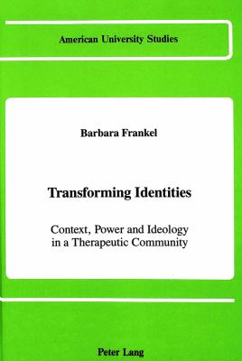 Transforming Identities: Context, Power, and Ideology in a Therapeutic Community 9780820405360