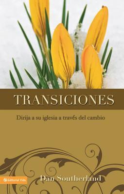 Transiciones: Dirija a Su Iglesia a Trav S del Cambio 9780829721713