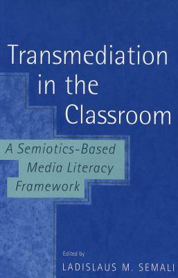 Transmediation in the Classroom a Semiotics-Based Media Literacy Framework 9780820451992