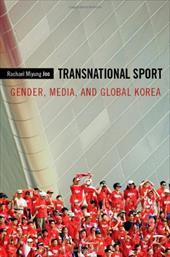 Transnational Sport: Gender, Media, and Global Korea 16466318
