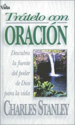 Tr Telo Con Oraci N: Descubra La Fuente del Poder de Dios Para La Vida 9780829719062