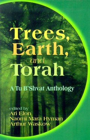 Trees, Earth, and Torah: A Tu B'Shvat Anthology 9780827607170