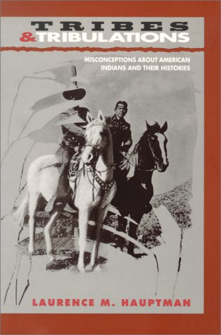 Tribes and Tribulations: Misconceptions about American Indians and Their Histories 9780826315823