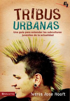 Tribus Urbanas: Una Guia Para Entender las Subculturas Juveniles de la Actualidad 9780829757354
