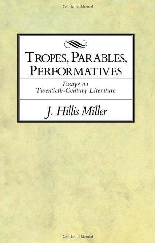 Tropes, Parables, Performatives : Essays on Twentieth-Century Literature