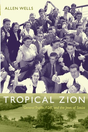 Tropical Zion: General Trujillo, FDR, and the Jews of SOSÚa 9780822344070