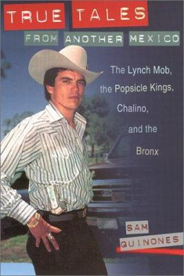 True Tales from Another Mexico: The Lynch Mob, the Popsicle Kings, Chalino, and the Bronx 9780826322951