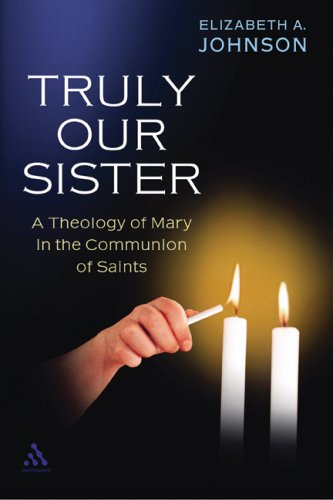 Truly Our Sister: A Theology of Mary in the Communion of Saints 9780826418272