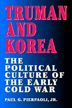 Truman and Korea: The Political Culture of the Early Cold War 9780826212061