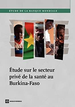 Tude Sur Le Secteur Priv de La Sant Au Burkina-Faso 9780821397015