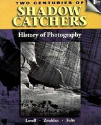 Two Centuries of Shadow Catchers: A Compact History of Photography
