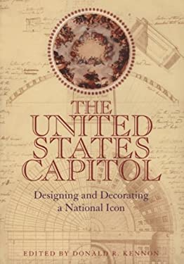 U S Capitol: Designing & Decorating a National Icon