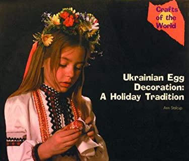 Ukrainian Egg Decoration: A Holiday Tradition 9780823953356